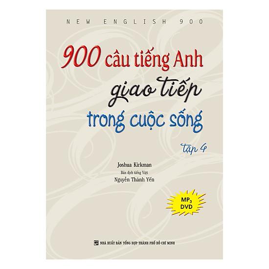 900 Câu Tiếng Anh Giao Tiếp Trong Cuộc Sống - Tập 4 (Kèm 1 Đĩa MP3)