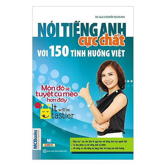 Nói Tiếng Anh Cực Chất Với 150 Tình Huống Việt: Món Đó Sẽ Tuyệt Cú Mèo Hơn Đó! - It will be tastier!