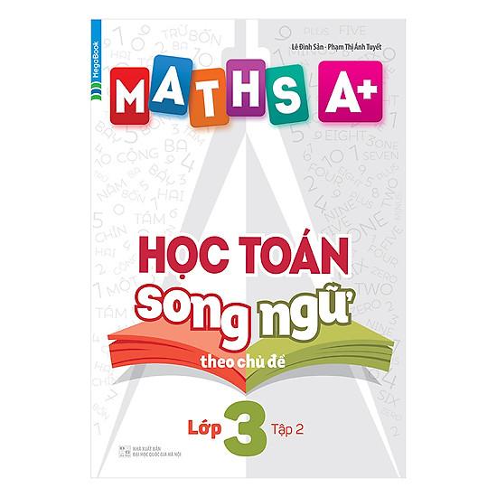 [Download Sách] Maths A+ Học Toán Song Ngữ Theo Chủ Đề Lớp 3 (Tập 2)
