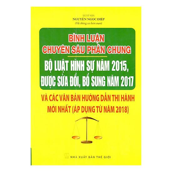 Bình Luận Chuyên Sâu Phần Chung Bộ Luật Hình Sự Năm 2015, Được Sửa Đổi, Bổ Sung Năm 2017 Và Các Văn Bản Hướng Dẫn Thi Hành Mới Nhất (Áp Dụng Từ Năm 2018)