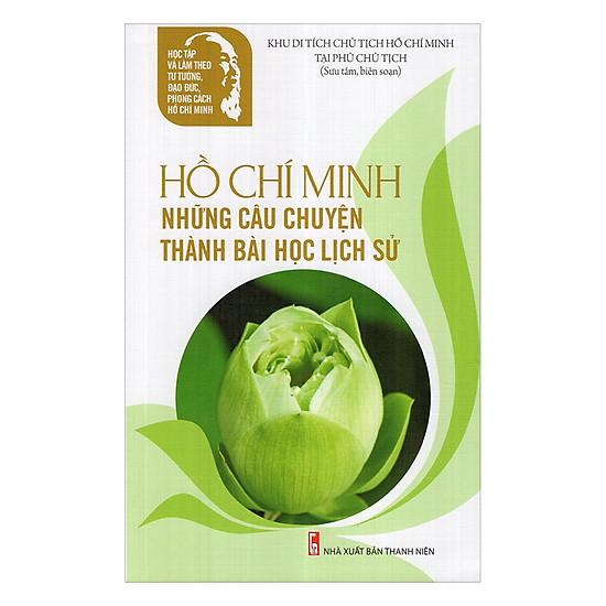 [Download sách] Hồ Chí Minh Những Câu Chuyện Thành Bài Học Lịch Sử