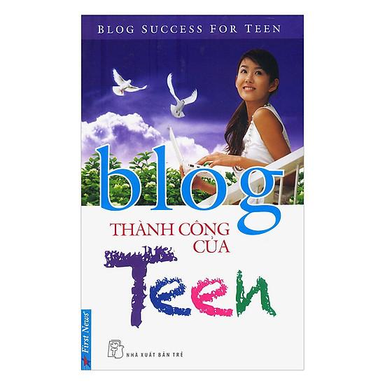 [Download sách] Blog Thành Công Của Teen (Tái Bản)
