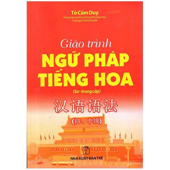 Giáo Trình Ngữ Pháp Tiếng Hoa ( sơ - trung cấp)