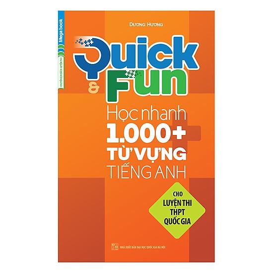 Quick And Fun Học Nhanh 1000+ Từ Vựng Tiếng Anh (Cho Luyện Thi THPT Quốc Gia)