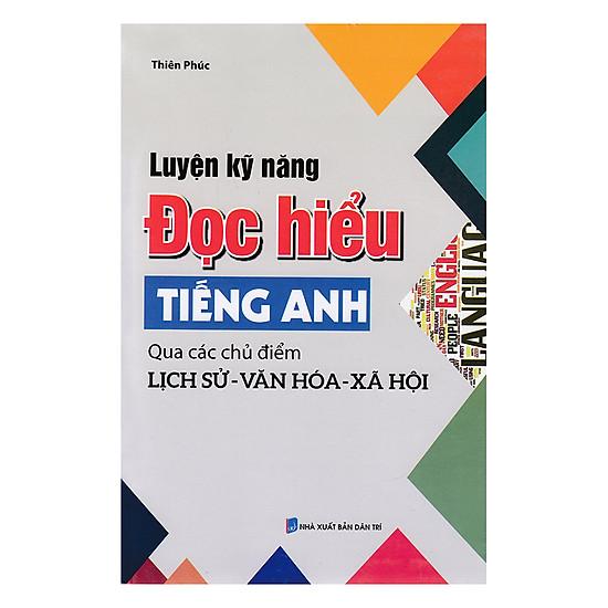Luyện Kỹ Năng Đọc Hiểu Tiếng Anh Qua Các Chủ Điểm Lịch Sử - Văn Hóa - Xã Hội