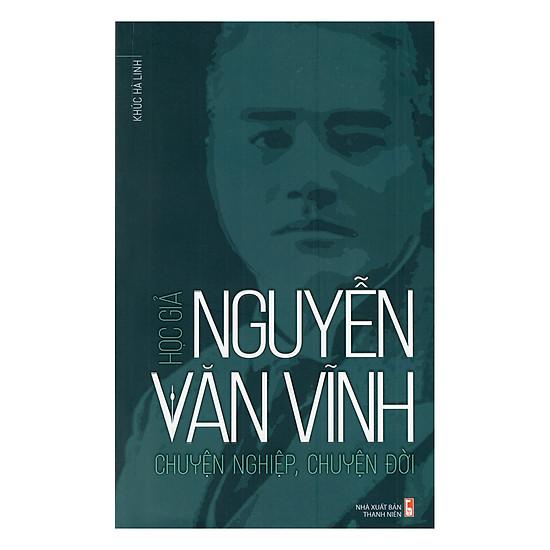 Học Giả Nguyễn Văn Vĩnh - Chuyện Nghiệp, Chuyện Đời