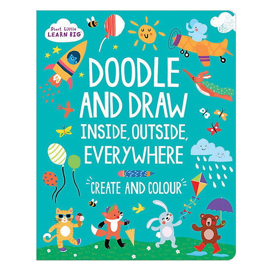 Start Little Learn Big - Doodle And Draw Inside, Outside, Everywhere