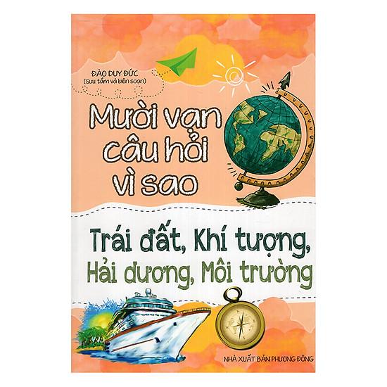 Mười Vạn Câu Hỏi Vì Sao - Trái Đất, Khí Tượng, Hải Dương, Môi Trường