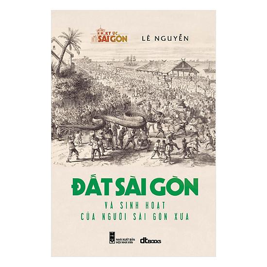 [Download sách] Đất Sài Gòn Và Sinh Hoạt Của Người Sài Gòn Xưa
