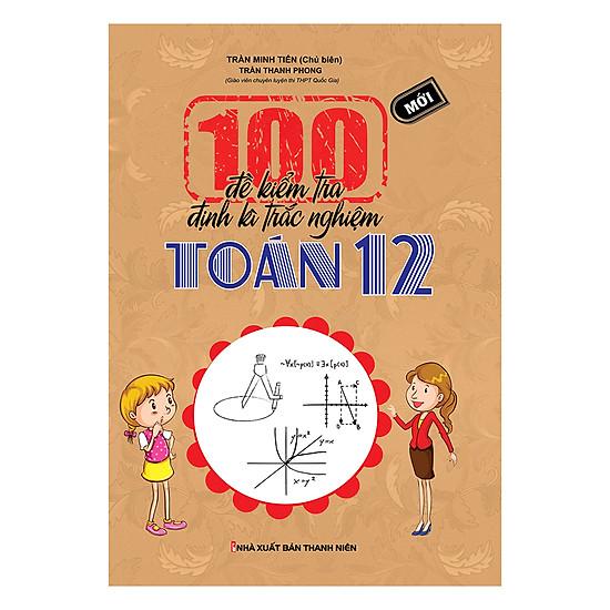 [Download sách] 100 Đề Kiểm Tra Định Kì Trắc Nghiệm Toán Lớp 12