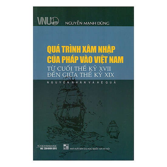 Quá Trình Xâm Nhập Của Pháp Vào Việt Nam Từ Cuối Thế Kỷ XVII Đến Giữa Thế Kỷ XIX - Nguyên Nhân Và Hệ Quả