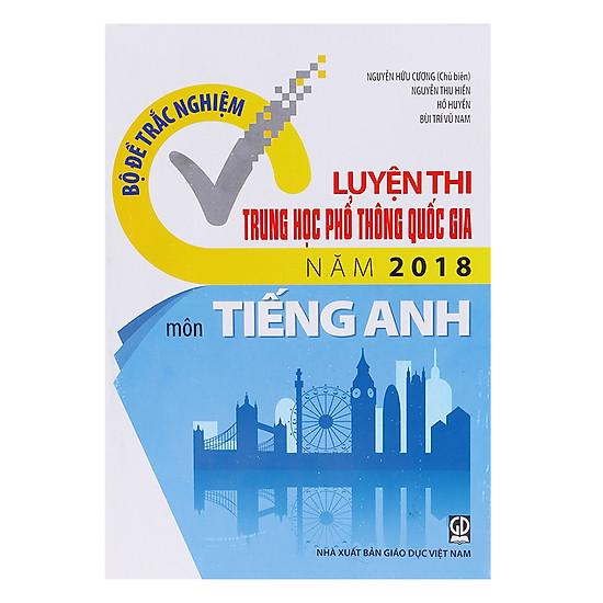 Bộ Đề Trắc Nghiệm - Luyện Thi Trung Học Phổ Thông Quốc Gia Năm 2018 - Môn Tiếng Anh