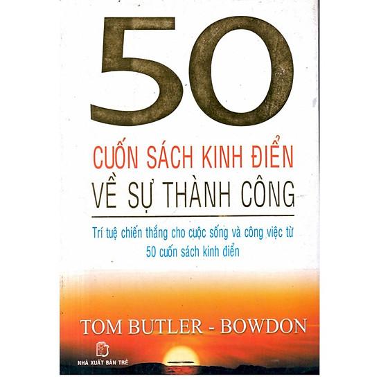 50 Cuốn Sách Kinh Điển Về Sự Thành Công - Trí Tuệ Chiến Thắng  cho cuộc sống và công việc từ 50 cuốn  sách kinh điển