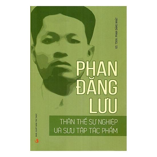[Download sách] Phan Đăng Lưu - Thân Thế Sự Nghiệp Và Sưu Tập Tác Phẩm