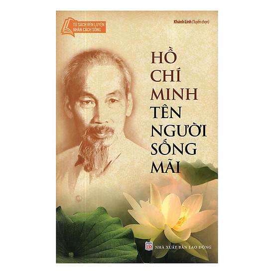 Hồ Chí Minh Tên Người Sống Mãi