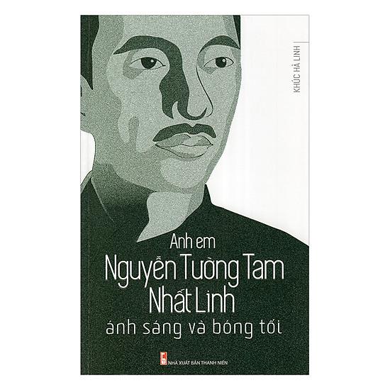 [Download Sách] Anh Em Nguyễn Tường Tam, Nhất Linh - Ánh Sáng Và Bóng Tối