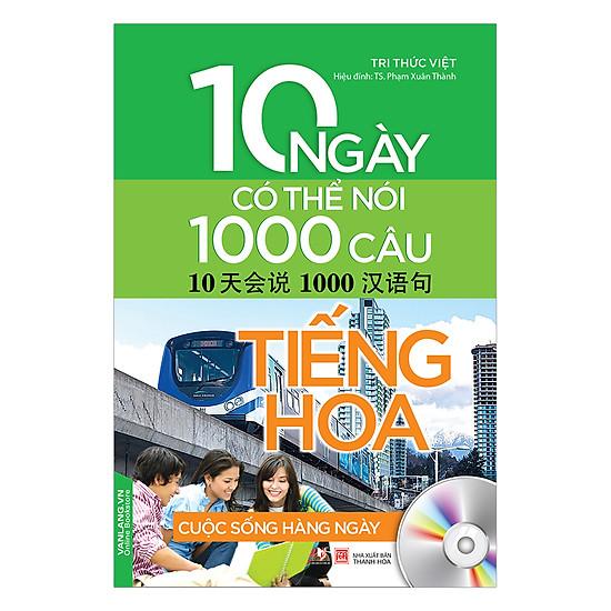 10 Ngày Có Thể Nói 1000 Câu Tiếng Hoa Cuộc Sống Hàng Ngày (Kèm CD)