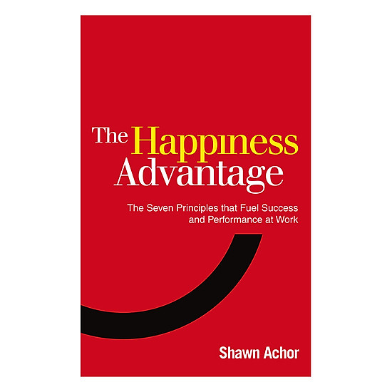 The Happiness Advantage - The Seven Principles That Fuel Success And Performance At Work