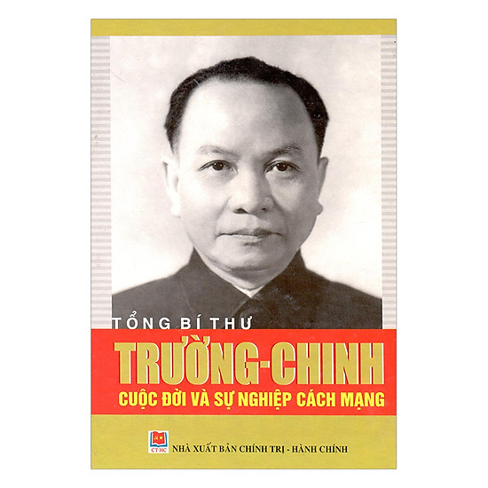 [Download Sách] Tổng Bí Thư Trường Chinh - Cuộc Đời Và Sự Nghiệp Cách Mạng