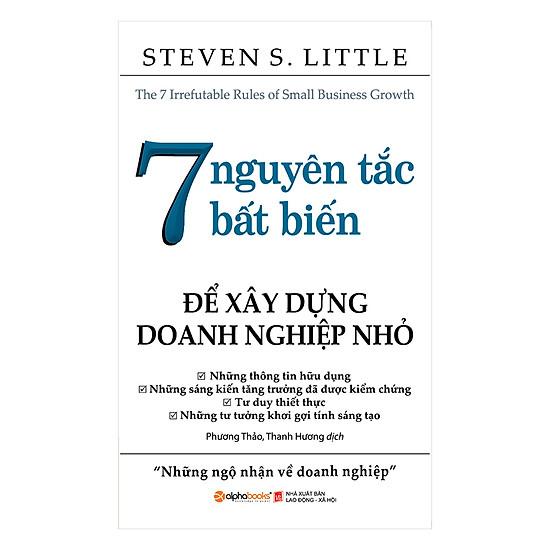 7 Nguyên Tắc Bất Biến Để Xây Dựng Doanh Nghiệp Nhỏ (Tái Bản 2017)