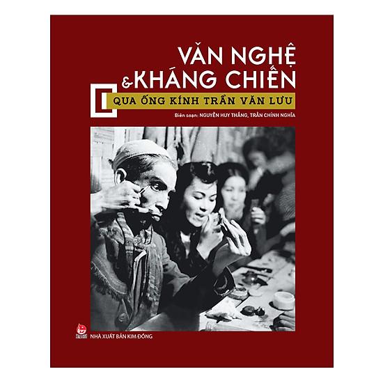 Văn Nghệ Và Kháng Chiến Qua Ống Kính Trần Văn Lưu