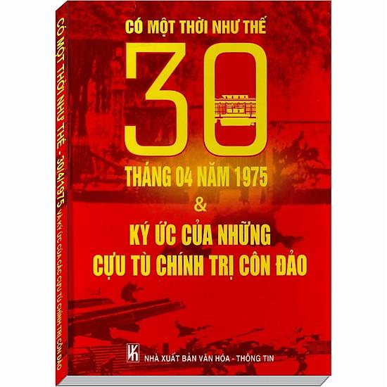 Có Một Thời Như Thế - 30/4/1975 & Ký Ức Của Những Cựu Tù Chính Trị Côn Đảo