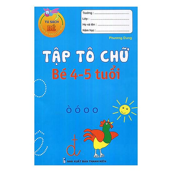 Tủ Sách Bé Chuẩn Bị Vào Lớp Một - Tập Tô Chữ (Bé 4-5 Tuổi)