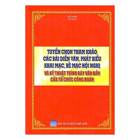 [Download Sách] Tuyển Chọn Tham Khảo Các Bài Diễn Văn, Phát Biểu Khai Mạc, Bế Mạc Hội Nghị Và Kỹ Thuật Trình Bày Văn Bản Của Tổ Chức Công Đoàn