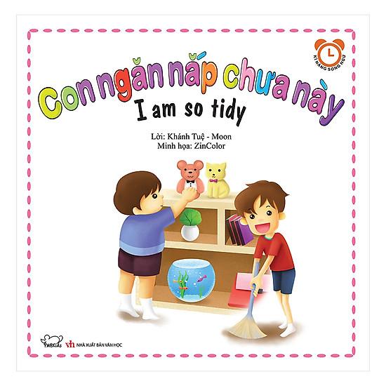 Con Ngăn Nắp Chưa Này - I Am So Tidy