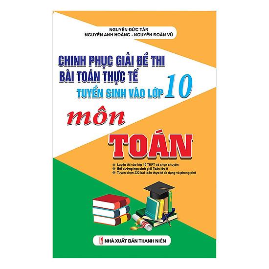 [Download Sách] Chinh Phục Giải Đề Thi Bài Toán Thực Tế Tuyển Sinh Vào Lớp 10 Môn Toán