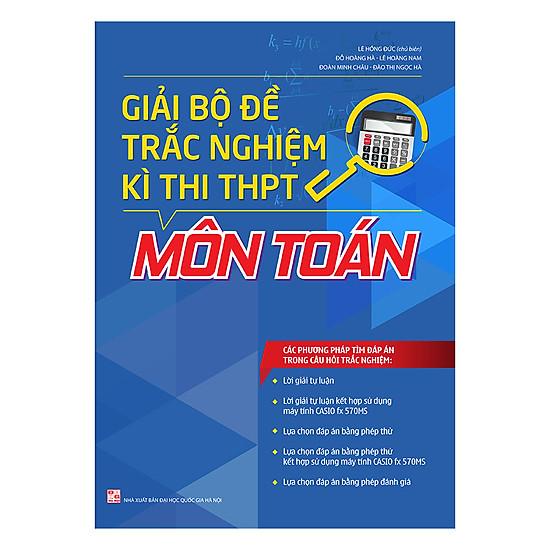 Giải Bộ Đề Trắc Nghiệm Kì Thi THPT Môn Toán (Tái Bản)