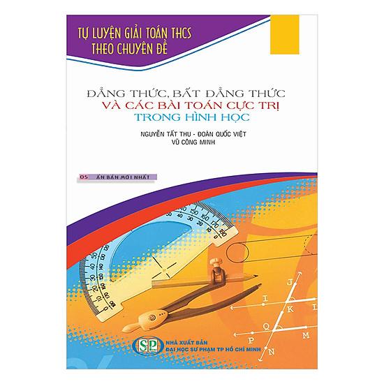 Tự Luyện Giải Toán THCS Theo Chuyên Đề Đẳng Thức, Bất Đẳng Thức Và Các Bài Toán Cực Trị Trong Hình Học