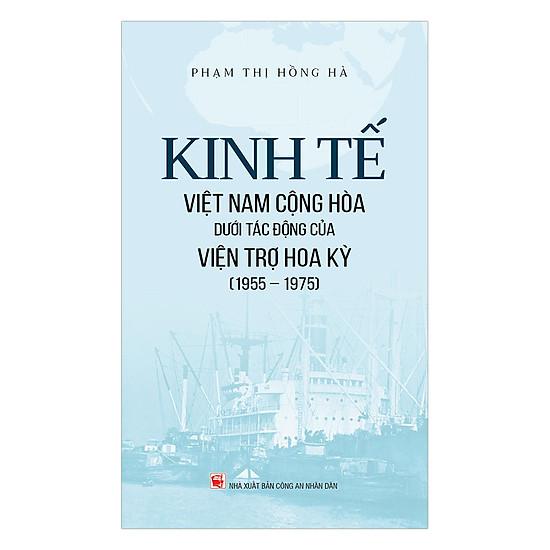[Download sách] Kinh Tế Việt Nam Cộng Hòa Dưới Tác Động Của Viện Trợ Hoa Kỳ (1955 - 1975)