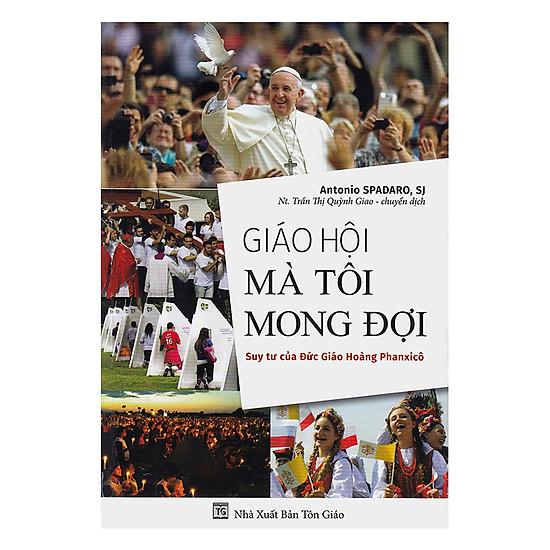 Giáo Hội Mà Tôi Mong Đợi - Suy Tư Của Đức Giáo Hoàng Phanxicô