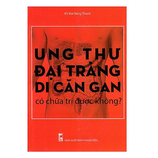 [Download Sách] Ung Thư Đại Tràng Di Căn Gan Có Chữa Trị Được Không?
