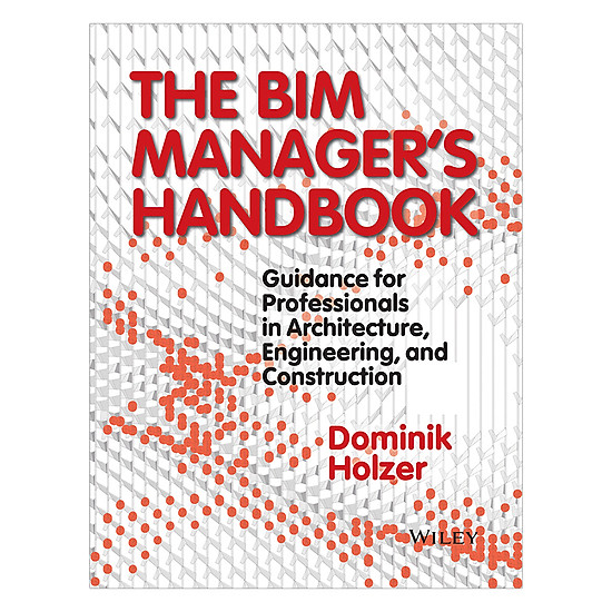 The BIM Manager's Handbook - Guidance For Professionals In Architecture, Engineering And Cconstruction