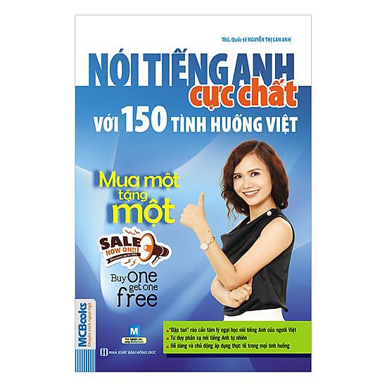 Nói Tiếng Anh Cực Chất Với 150 Tình Huống Việt - Mua Một Tặng Một