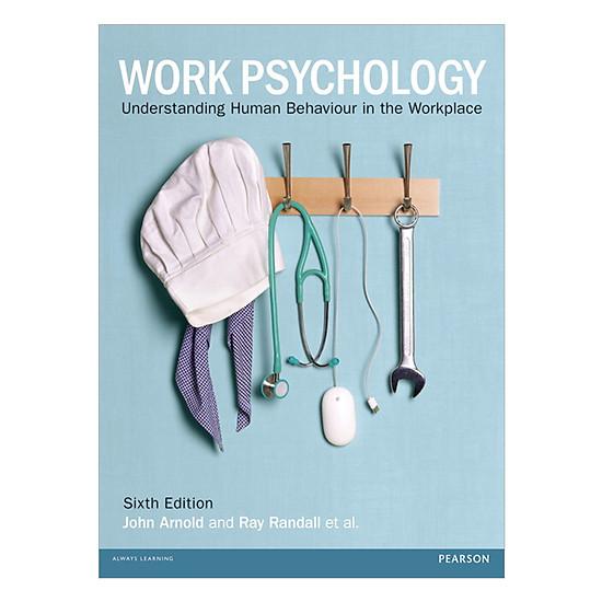 Work Psychology : Understanding Human Behaviour In The Workplace