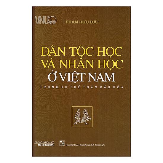 [Download Sách] Dân Tộc Học Và Nhân Học Ở Việt Nam Trong Xu Thế Toàn Cầu Hóa