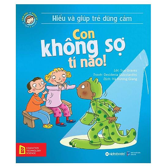 Hiểu Về Cảm Xúc Và Hành Vi Của Trẻ - Con Không Sợ Tí Nào! (Hiểu Và Giúp Trẻ Dũng Cảm)