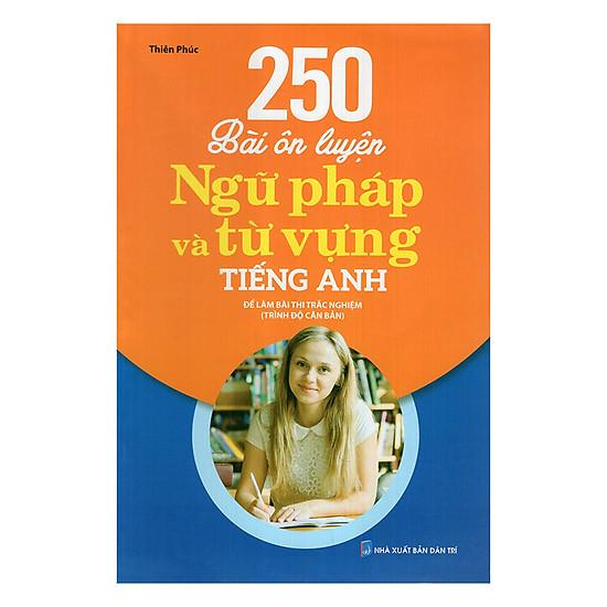 [Download sách] 250 Bài Ôn Luyện Ngữ Pháp Và Từ Vựng Tiếng Anh (Căn Bản)