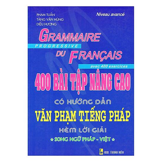 [Download Sách] 400 Bài Tập Nâng Cao Có Hướng Dẫn Văn Phạm Tiếng Pháp Kèm Lời Giải (Song Ngữ Pháp - Việt) - Tái Bản