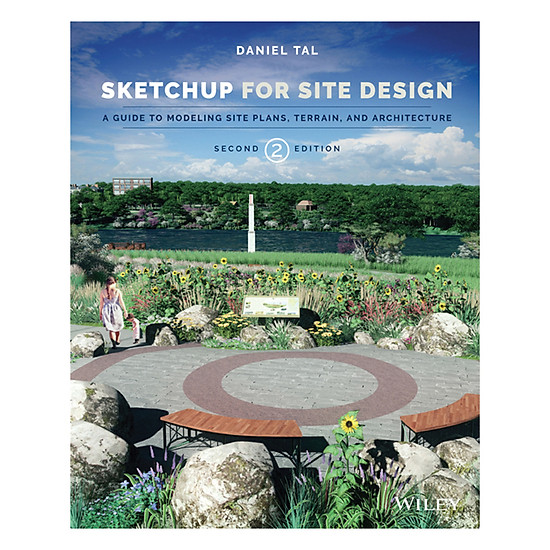 Sketchup For Site Design 2th Edition: A Guide To Modeling Site Plans, Terrain And Architecture