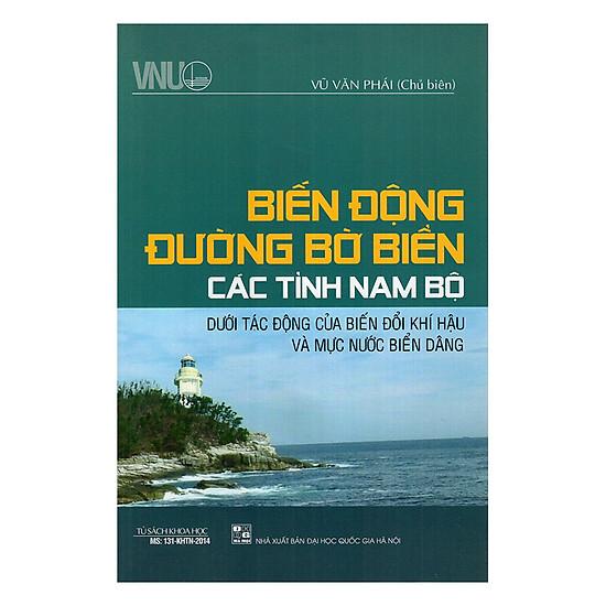 [Download sách] Biển Đông Đường Bờ Biển Các Tỉnh Nam Bộ Dưới Tác Động Của Biến Đổi Khí Hậu Và Mực Nước Biển Dâng