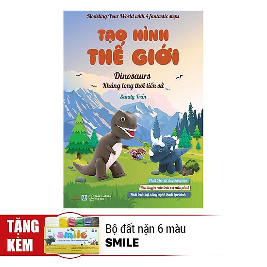 [Download sách] Tạo Hình Thế Giới - Khủng Long Thời Tiền Sử (Kèm 1 Bộ Đất Nặn 6 Màu Smile)