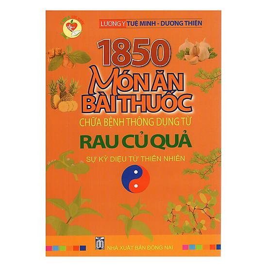 [Download sách] 1850 Món Ăn Bài Thuốc Chữa Bệnh Thông Dụng Từ Rau Củ Quả