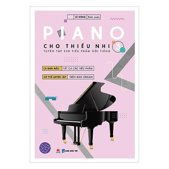 Piano Cho Thiếu Nhi - Tuyển Tập 220 Tiểu Phẩm Nổi Tiếng - Phần 3 (Kèm CD-ROM)