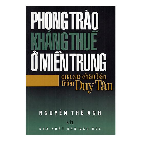 [Download Sách] Phong Trào Kháng Thuế Ở Miền Trung Qua Các Châu Bản Triều Duy Tân