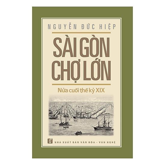 Sài Gòn – Chợ Lớn Nửa Cuối Thế Kỷ XIX