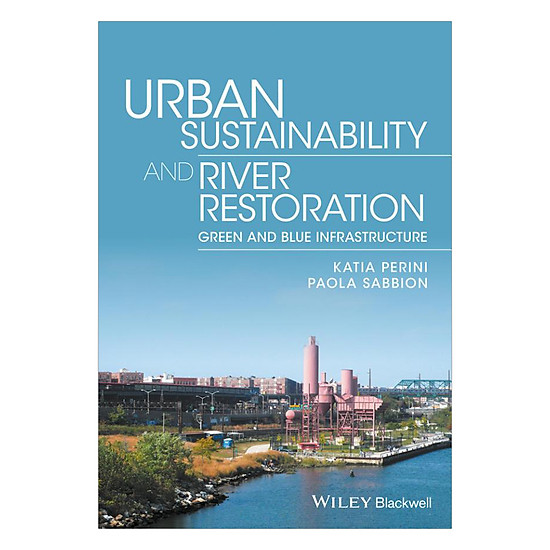 [Download sách] Urban Sustainability And River Restoration - Greenand Blue Infrastructure